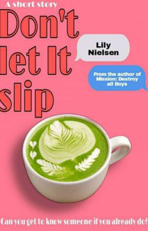 Don't let It slip- A short story by Lilynielsen