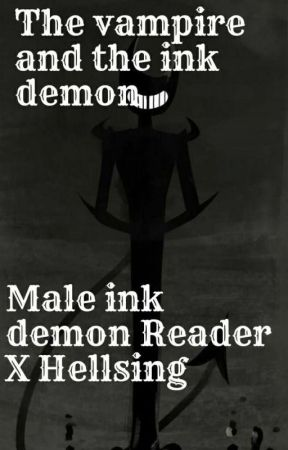 The Vampire And The Ink Demon( Ink Demon Male Reader X Hellsing) by Combatmoster44
