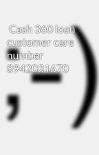 Cash 360 loan customer care number 8942031670 by DhoniKumar7