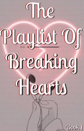 The Playlist Of Breaking Hearts by DinoGalsWorks101