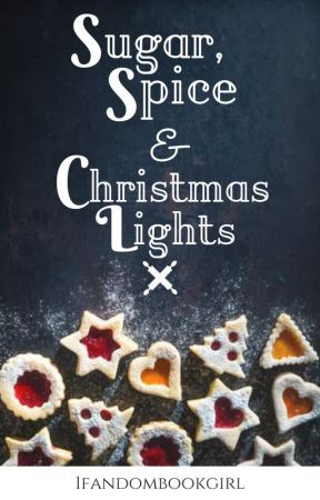 Sugar, Spice & Christmas Lights by 1fandombookgirl