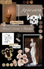 Aphrodite (Black Clover x Reader) by tran527_