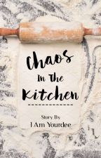 Chaos In The Kitchen by Iamyourdee