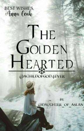 The Golden Hearted | To Anna Leah by daughter_of_aslan_