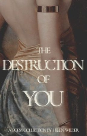 THE DESTRUCTION OF YOU by hellenwilder