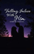 Falling In love With Him (On Going) by Jazeeyaa