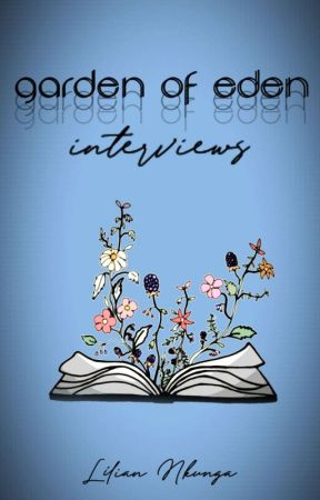 Garden Of Eden Interviews by Lilly_Berry