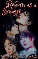 Reborn as a Stranger by brown_eyes_5