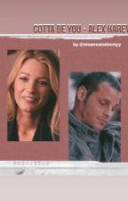 gotta be you~ alex karev !- ON HOLD by sloansanatomyy