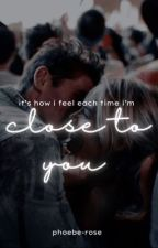 Close To You by phoebe-rosee