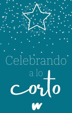 Celebrando a lo corto #CERRADO by WattpadHistoriasCortasES