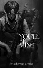 You'll Be Mine || Levi Ackerman x Reader by leviackermanse