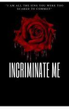 Incriminate Me by rubygemvtae