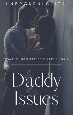 Daddy Issues by UnbrokenLolita