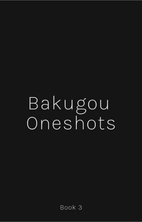 💀Bakugou Oneshots (Book 3)💀 by ReaperRaelix