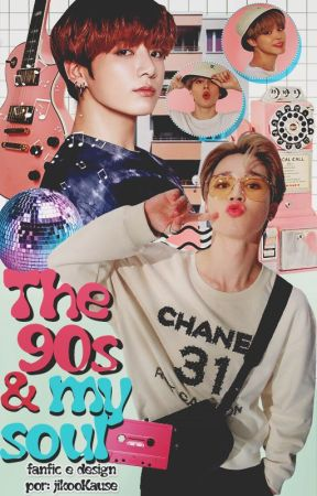 The 90s and My Soul ||ji•kook|| by jikooKause