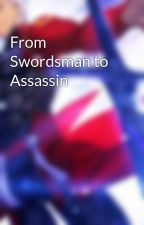 From Swordsman to Assassin by UnlimitedSW22