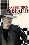 COMPETITION AND BEAUTY | Benny Watts ♛ cover