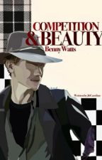 COMPETITION AND BEAUTY | Benny Watts ♛ by loser4boba