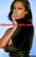 Abused by two men  by itskeyiaaaaa