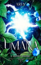 UMANA ∽ L' Antico Potere di AriaWriter