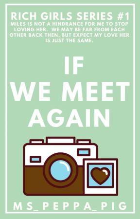 If We Meet Again (Rich Girls Series #1)   by ms_peppa_pig