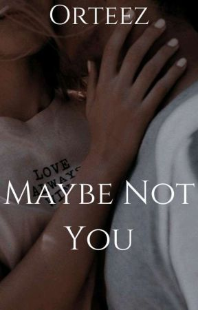 Maybe Not You by orteez