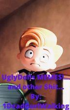 UglyDolls MEMES!!!!!! And Other $hit... by 1DeadGurlWalking