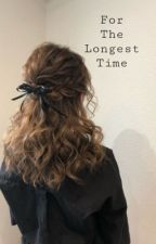 For The Longest Time • A HP Fanfiction by gryffindorgogrr