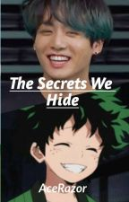 Secrets We Hide ( A BTS X Bnha Fanfiction) by AceRazor