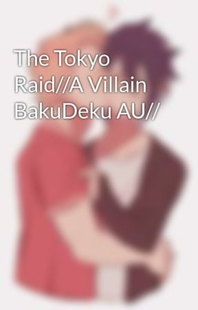 The Tokyo Raid//A Villain BakuDeku AU// by Where_The_Gay_Goes