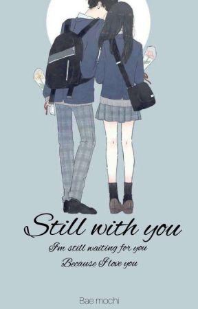 Still With You [Hiatus] by Bae_mochii