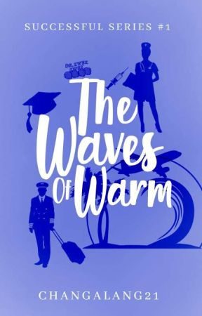 The Waves Of Warm [Successful Series #1] (ON-GOING) by Changalang21