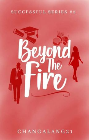 Beyond The Fire [Successful Series #2] (SOON) by Changalang21