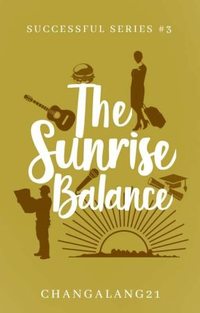The Sunrise Balance [Successful Series #3] (SOON)  by Changalang21