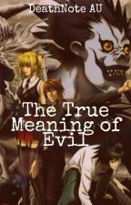 The True Meaning of Evil | DeathNote AU by _isabellanicole