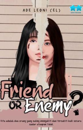 Friend Or Enemy? [TERBIT]. by Adeleonyy