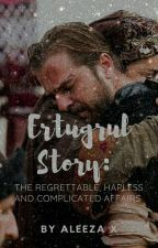 Ertuğrul Story : The Regrettable, Hapless And Complicated Affairs   by Alxxza23