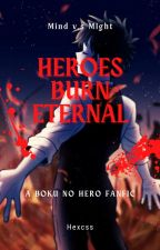 Mind v.s Might: Heroes Burn Eternal (A Villain!Deku Fanfic) by Hexcss