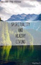 SPIRITUALITY AND HEALTHY LIVING by ilovespirituality