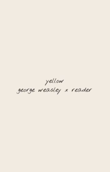 Yellow- A George Weasley x Reader