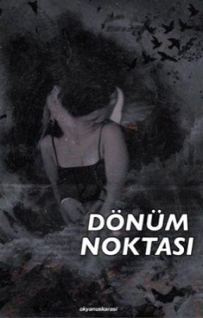 DÖNÜM NOKTASI (+18) by okyanuskarasi