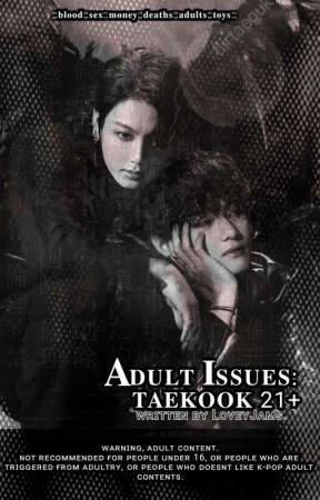 Adult issues: Taekook 21+ by LoveyJams