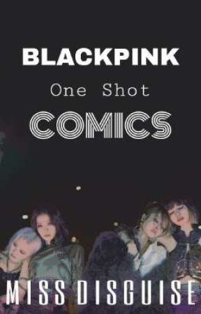 BLACKPINK Comics || One Shot by Miss_Disguise