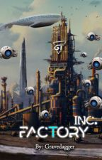 Factory Inc. by GraveDagger