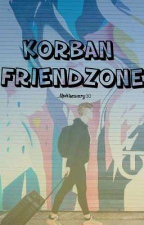 KORBAN FRIENDZONE by upiihawary30