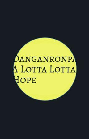 Danganronpa: A Lotta Lotta Hope by AngelDemongirl2237