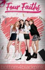 Four Faiths [BlackPinkxReader] by bottom4blackpink