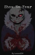 Show No Fear by Lunawolf34