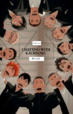 Chatting With Kaursuno! ( Haikyu x reader ) by Anonymousismelol